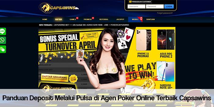 Panduan Deposit Melalui Pulsa di Agen Poker Online Terbaik Capsawins