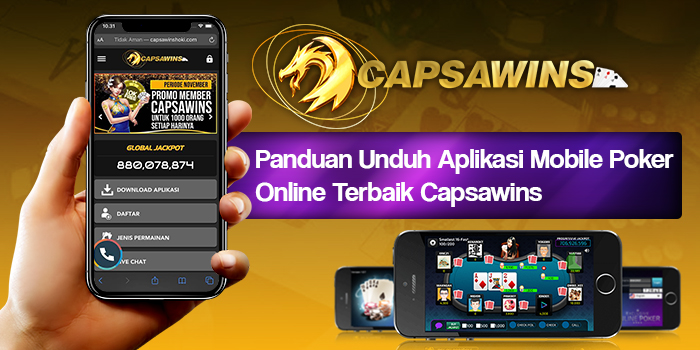 Panduan Unduh Aplikasi Mobile Poker Online Terbaik Capsawins