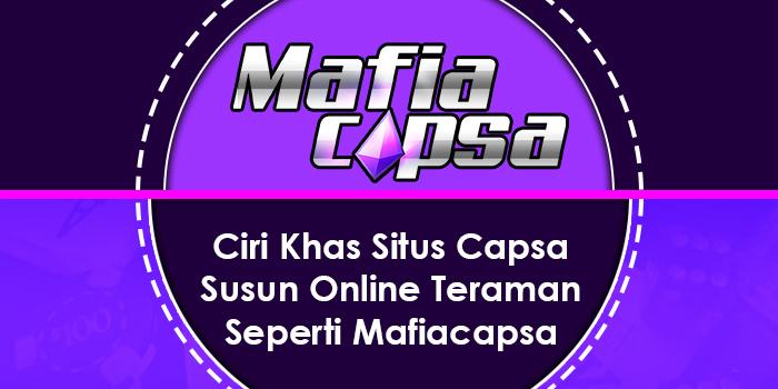 Ciri Khas Situs Capsa Susun Online Teraman Seperti Mafiacapsa